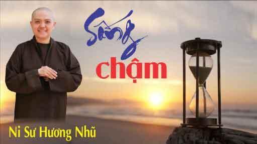 Hãy sống chậm lại Ni Sư Thích Nữ Hương Nhũ chùa Thiên Quang